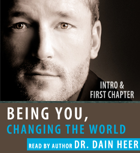 Dr. Dain Heer Being You, Changing the World Chapter One